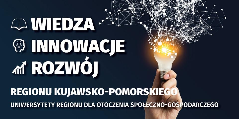 Zapraszamy na Konferencję pn.: Wiedza – Innowacje – Rozwój Regionu Kujawsko-Pomorskiego