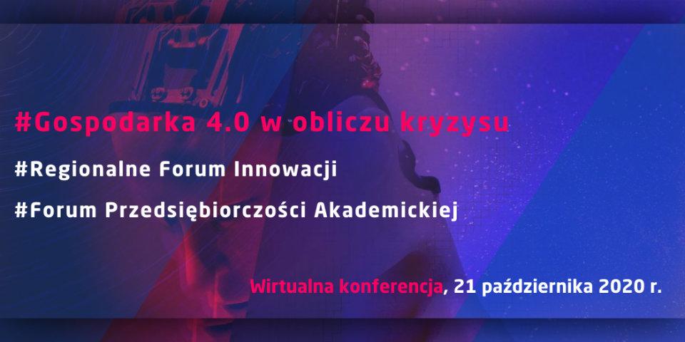 """Konferencja """"Gospodarka 4.0 w obliczu kryzysu. Regionalne Forum Innowacji. Forum Przedsiębiorczości Akademickiej""""  już 21 października"""